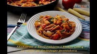 Makaron z kurczakiem i kukurydzą w sosie ze świeżego pomidora - TalerzPokus.tv