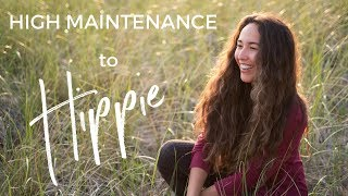 High Maintenance to Hippie - Why I Made the Switch to a Natural & Organic Life