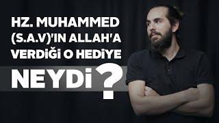 HZ.Muhammed'in Allah'a verdiği o hediye neydi?