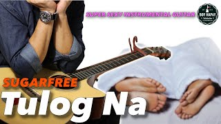 Sugarfree/Ebe Dancel - Tulog Na instrumental guitar karaoke version cover with lyrics