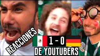 REACCIONES DE YOUTUBERS - ALEMANIA 0 - 1 MÉXICO - MUNDIAL RUSIA 2018