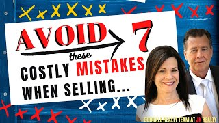 Avoid These 7 Costly Mistakes When Selling!
