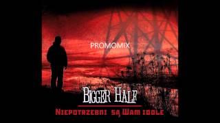 Video Bigger Half - Niepotrzebni są Wam Idole - PROMOMIX