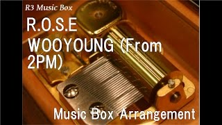 R.O.S.E/WOOYOUNG (From 2PM) [Music Box]