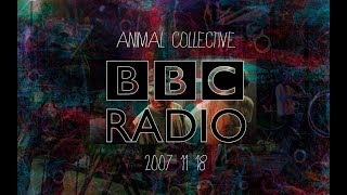 Animal Collective BBC Radio Sessions #4 (18-11-07)