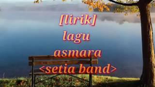 [Lirik] Lagu Asmara Setia Band