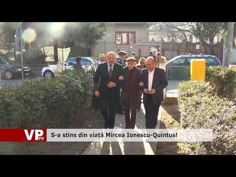 S-a stins din viață Mircea Ionescu-Quintus!