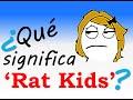 ¿Qué significa Rat Kids - Niños Rata?