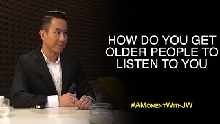 A Moment With JW | How Do You Get Older People To Listen To You