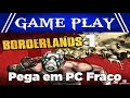 Gameplay Borderlands Jogo Para Pc Fraco