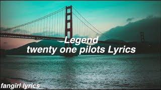 Legend    twenty one pilots Lyrics