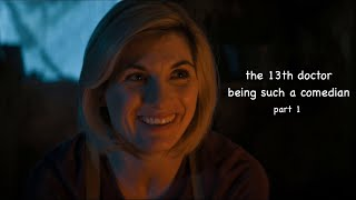 the 13th doctor being such a comedian