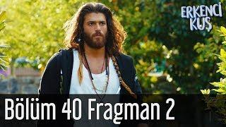 Erkenci Kuş 40. Bölüm 2. Fragman