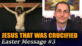 I am Jesus that was Crucified (Easter Message #3 with John Hilton III)