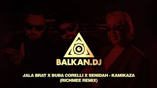 Jala Brat X Buba Corelli X Senidah   KAMIKAZA (RichMee Remix)
