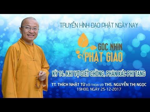 Góc Nhìn Phật giáo kỳ 14: Khi vợ giết chồng phân xác phi tang - TT. Thích Nhật Từ