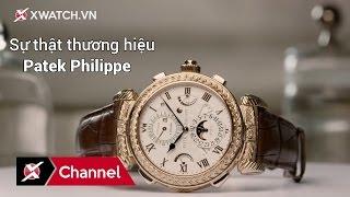 Sự thật thương hiệu đồng hồ Patek Philippe