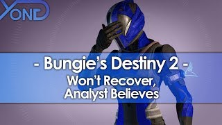 Analyst Believes Bungie's Destiny 2 Won't Recover