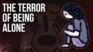The Terror of Being Alone