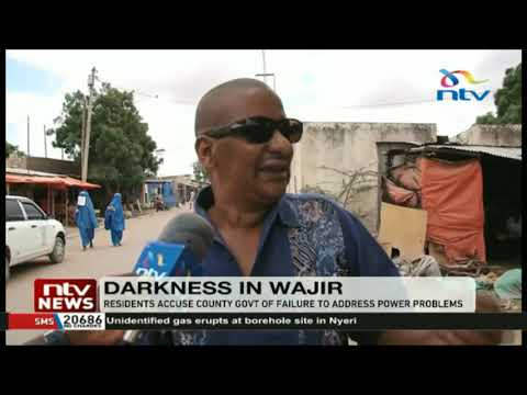 Wajir residents accuse county government of failure to address power problems