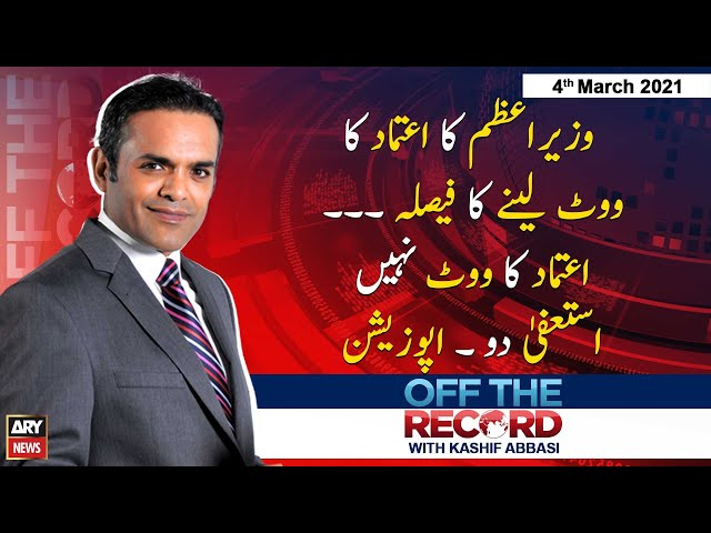 off the Record Kashif Abbasi ARY News 4 March 2021