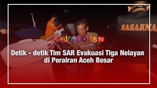 Detik-detik Tim SAR Evakuasi Tiga Nelayan di Perairan Aceh Besar