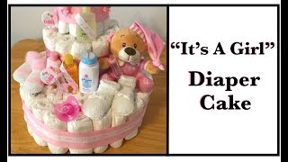 How To Make A Diaper Cake For Your Next Baby Shower || ITS A GIRL || DIY