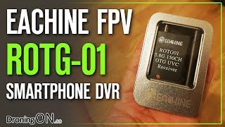 DroningON | Eachine ROTG01 Smart Phone FPV Receiver Review - Setup, DVR Quality Comparison