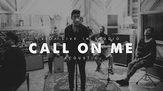 VIDA : Call On Me - Acoustic [Live at ReAmp Studios]