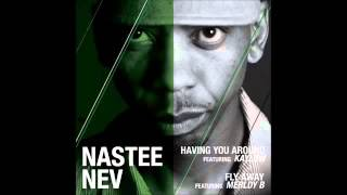 Nastee Nev   Having You Around Feat Kaylow