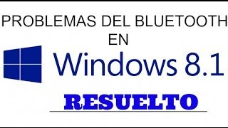Bluetooth Windows 8.1 Problema Resuelto