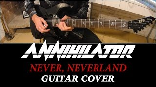 ANNIHILATOR - Never, Neverland GUITAR COVER