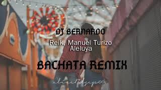 Aleluya Manuel Turizo Feat Reik Bachata Remix Dj Bernardo