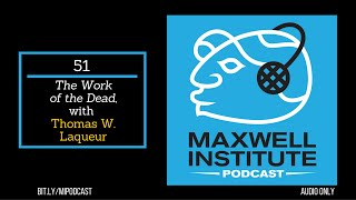 "MIPodcast #51—""The Work of the Dead,"" with Thomas W. Laqueur"