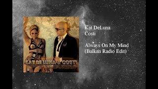 Kat DeLuna & Costi - Always On My Mind (Balkan Version)