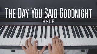 The Day You Said Goodnight - Hale (Piano Cover)