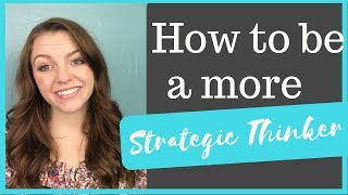 How to be a more strategic thinker