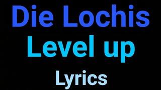Die Lochis   Level Up   Lyrics
