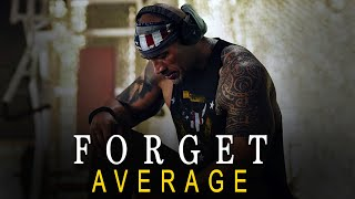 FORGET AVERAGE, BE THE BEST | One of The Most Motivational Speeches EVER