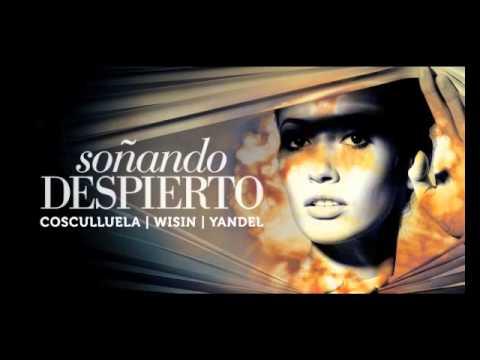 Letra Soñando Despierto Cosculluela ft Wisin y Yandel
