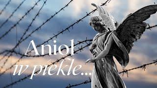 Anioł w...piekle (świadectwo bohaterki wojennej Stanisławy Leszczyńskiej)