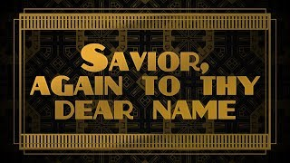 Savior, Again to Thy Dear Name - Christian Song with Lyrics