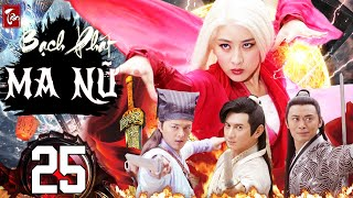 Phim Kiếm Hiệp 2020 Thuyết Minh | Tân Bạch Phát Ma Nữ - Tập 25 | Phim Bộ Trung Quốc 2020