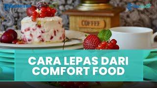 Bagaimana Cara Lepas dari Camilan Comfort Food? Ini Kata Ahli Gizi