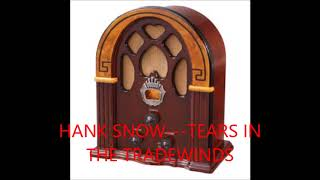 HANK SNOW   TEARS IN THE TRADEWINDS