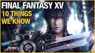 10 New Things We Know About Final Fantasy XV (w/ItsSuperEffective)