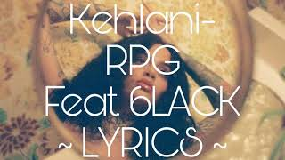 Kehlani ~ RPG (feat. 6LACK) ~ Lyrics