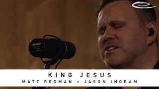 MATT REDMAN + JASON INGRAM - King Jesus: Song Session