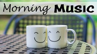 Happy Morning Music - Uplifting Music For Positive Energy