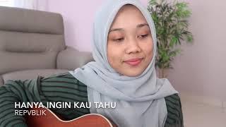 Hanya Ingin Kau Tahu - Republik (cover)